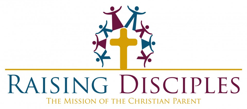 Raising Disciples: The mission of the Christian parent